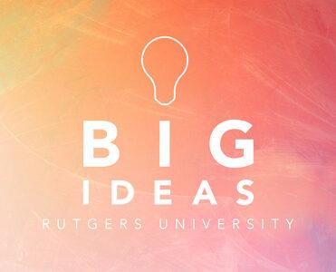 Big Ideas Rutgers University